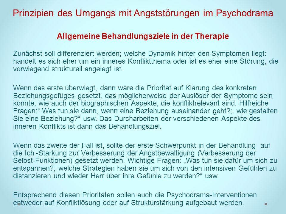 Prinzipien des Umgangs mit Angststörungen im Psychodrama Allgemeine Behandlungsziele in der Therapie Zunächst soll differenziert werden; welche Dynami