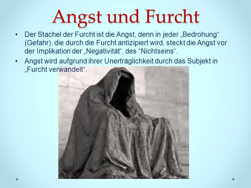 Angst und Furcht Der Stachel der Furcht ist die Angst, denn in jeder Bedrohung (Gefahr), die durch die Furcht antizipiert wird, steckt die Angst vor d