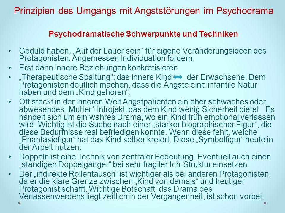Prinzipien des Umgangs mit Angststörungen im Psychodrama Psychodramatische Schwerpunkte und Techniken Geduld haben, Auf der Lauer sein für eigene Verä