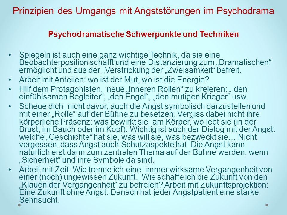 Prinzipien des Umgangs mit Angststörungen im Psychodrama Psychodramatische Schwerpunkte und Techniken Spiegeln ist auch eine ganz wichtige Technik, da