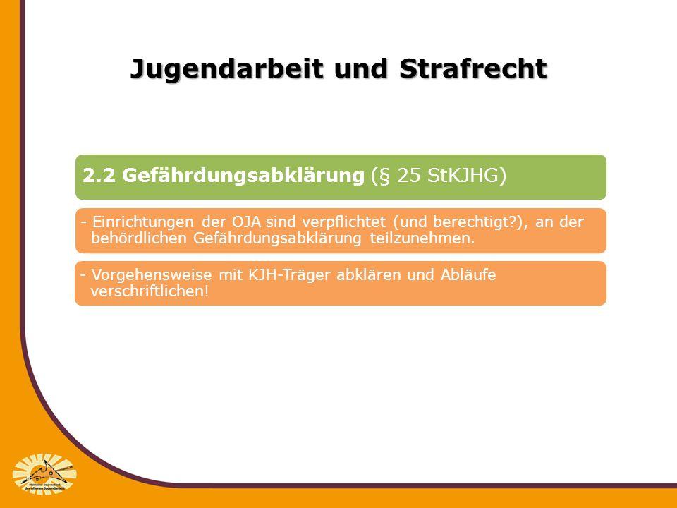 Jugendarbeit und Strafrecht 2.2 Gefährdungsabklärung (§ 25 StKJHG) - Einrichtungen der OJA sind verpflichtet (und berechtigt?), an der behördlichen Ge