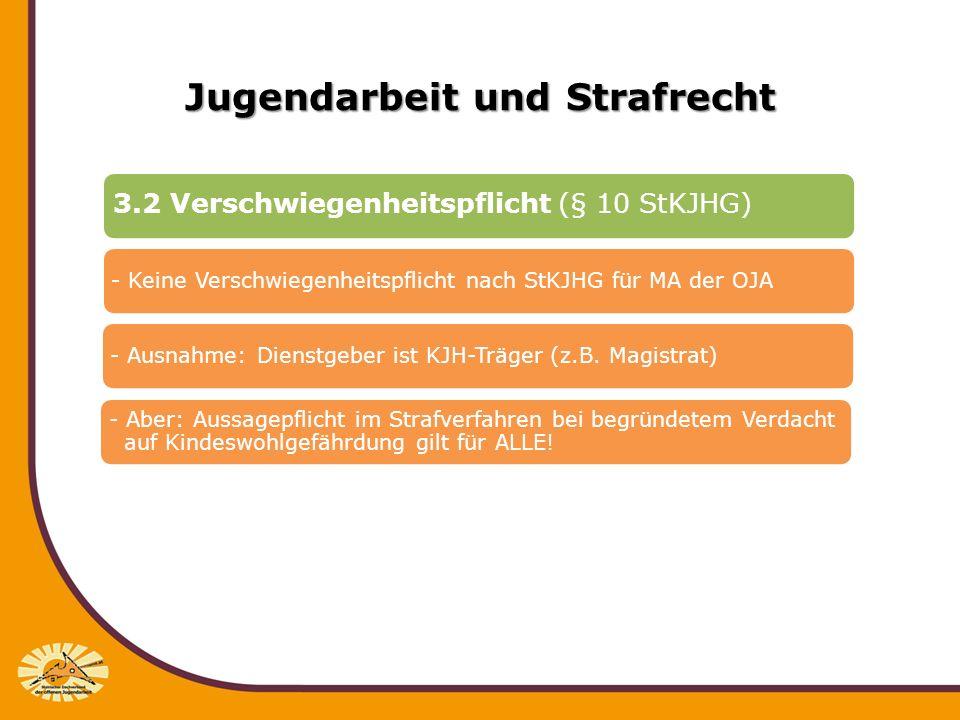 Jugendarbeit und Strafrecht 3.2 Verschwiegenheitspflicht (§ 10 StKJHG) - Keine Verschwiegenheitspflicht nach StKJHG für MA der OJA- Ausnahme: Dienstge