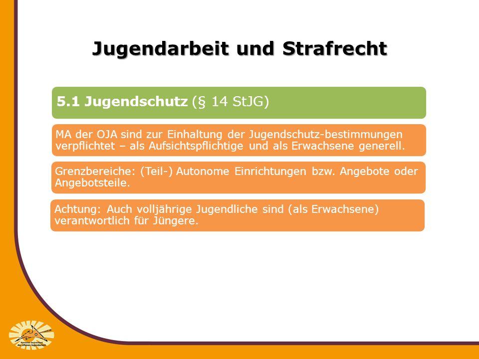 Jugendarbeit und Strafrecht 5.1 Jugendschutz (§ 14 StJG) MA der OJA sind zur Einhaltung der Jugendschutz-bestimmungen verpflichtet – als Aufsichtspfli