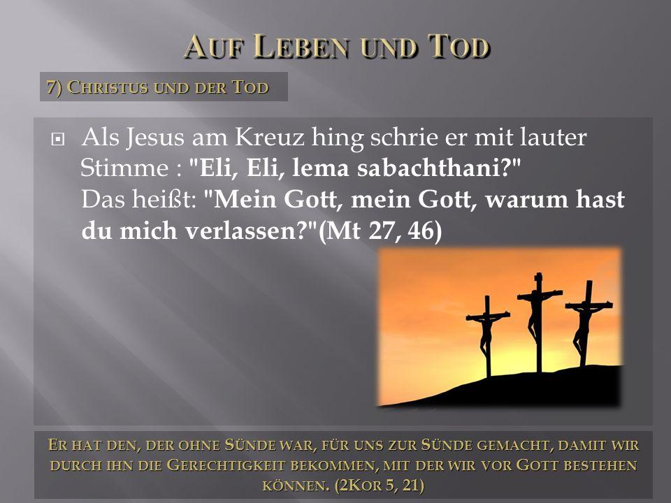 Als Jesus am Kreuz hing schrie er mit lauter Stimme :
