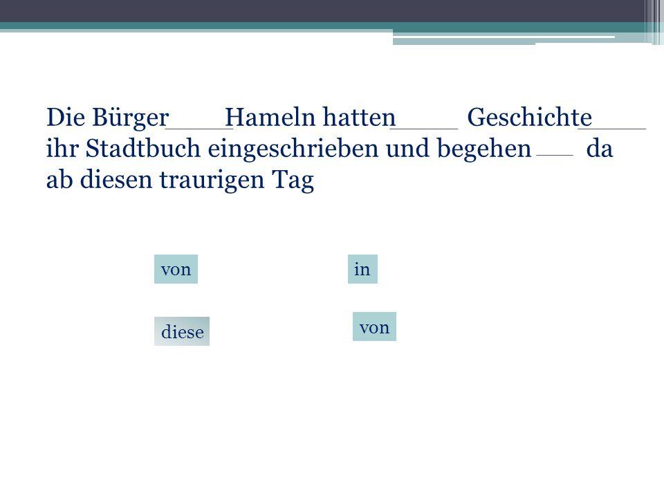 Die Bürger von Hameln hatten diese Geschichte in ihr Stadtbuch eingeschrieben und begehen von da ab diesen traurigen Tag diese vonin von