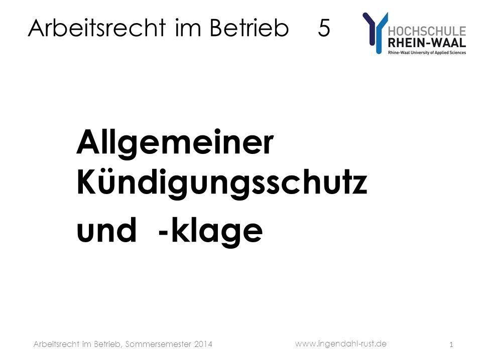 Arbeitsrecht im Betrieb 5 Allgemeiner Kündigungsschutz und -klage 1 www.ingendahl-rust.de Arbeitsrecht im Betrieb, Sommersemester 2014