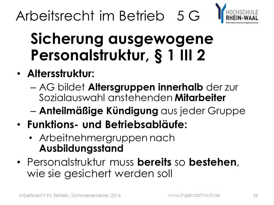 Arbeitsrecht im Betrieb 5 G Sicherung ausgewogene Personalstruktur, § 1 III 2 Altersstruktur: – AG bildet Altersgruppen innerhalb der zur Sozialauswah