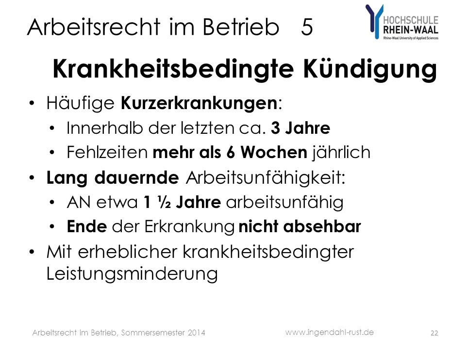 Arbeitsrecht im Betrieb 5 Krankheitsbedingte Kündigung Häufige Kurzerkrankungen : Innerhalb der letzten ca. 3 Jahre Fehlzeiten mehr als 6 Wochen jährl