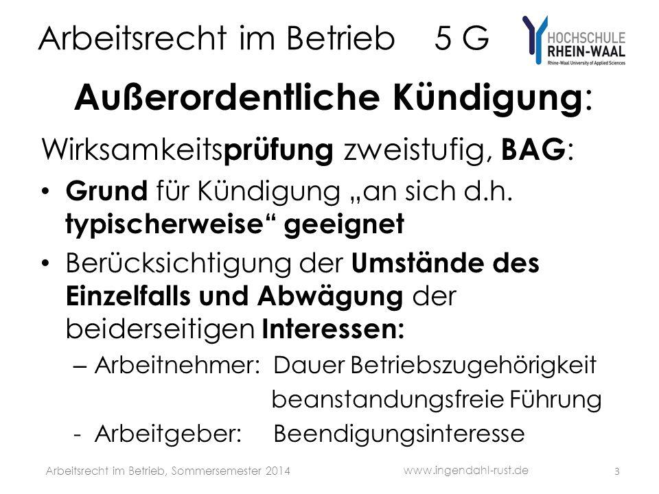 Arbeitsrecht im Betrieb 5 G Außerordentliche Kündigung : Wirksamkeits prüfung zweistufig, BAG : Grund für Kündigung an sich d.h. typischerweise geeign