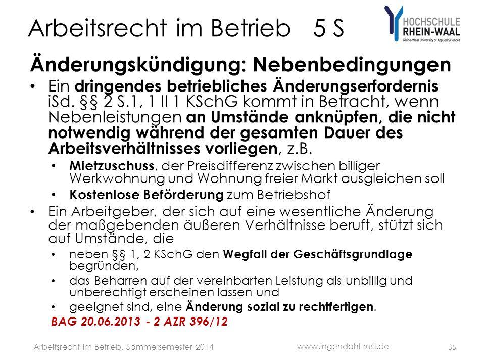 Arbeitsrecht im Betrieb 5 S Änderungskündigung: Nebenbedingungen Ein dringendes betriebliches Änderungserfordernis iSd. §§ 2 S.1, 1 II 1 KSchG kommt i