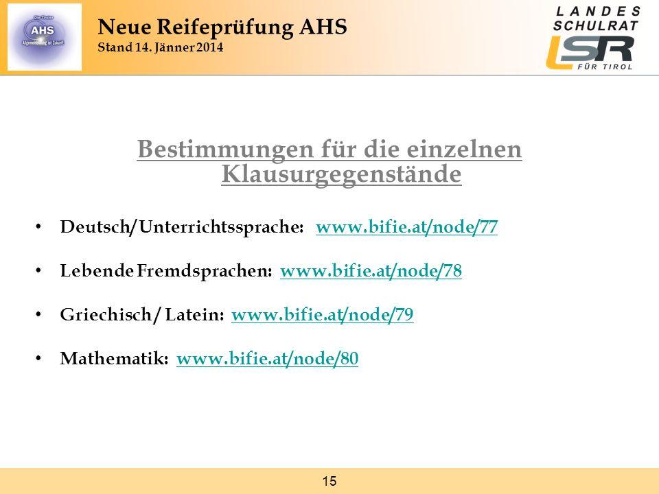 15 Bestimmungen für die einzelnen Klausurgegenstände Deutsch/ Unterrichtssprache: www.bifie.at/node/77www.bifie.at/node/77 Lebende Fremdsprachen: www.