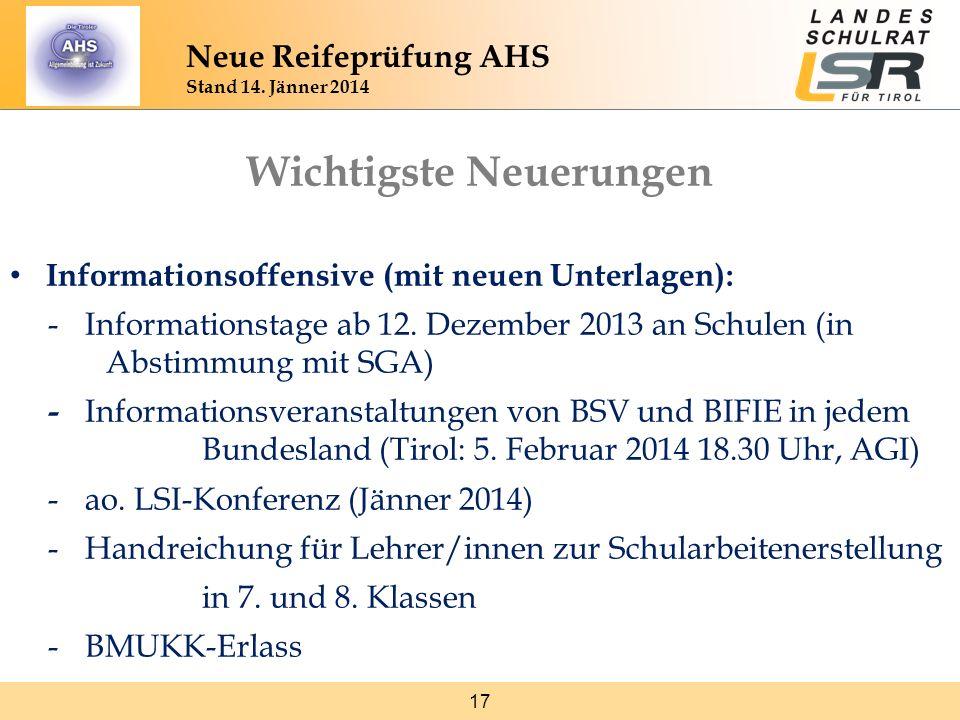 17 Neue Reifeprüfung AHS Stand 14. Jänner 2014 Wichtigste Neuerungen Informationsoffensive (mit neuen Unterlagen): -Informationstage ab 12. Dezember 2