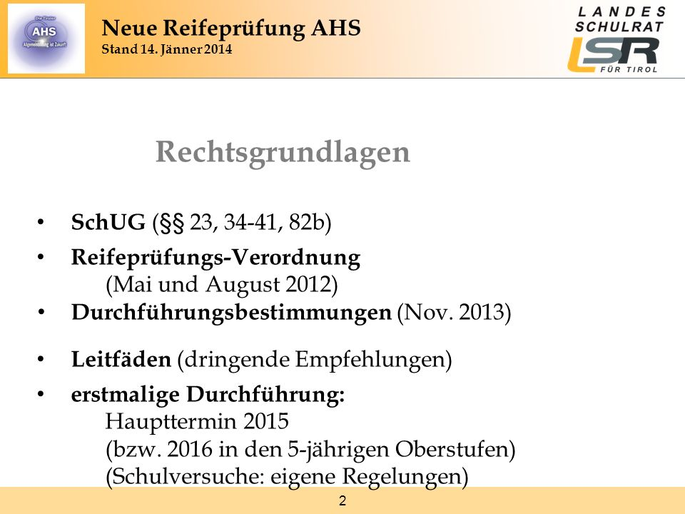 2 Rechtsgrundlagen SchUG (§§ 23, 34-41, 82b) Reifeprüfungs-Verordnung (Mai und August 2012) Durchführungsbestimmungen (Nov. 2013) Leitfäden (dringende