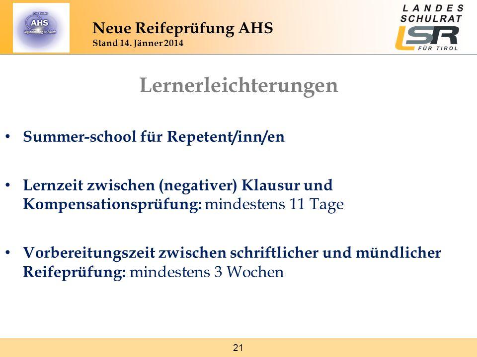21 Neue Reifeprüfung AHS Stand 14. Jänner 2014 Lernerleichterungen Summer-school für Repetent/inn/en Lernzeit zwischen (negativer) Klausur und Kompens