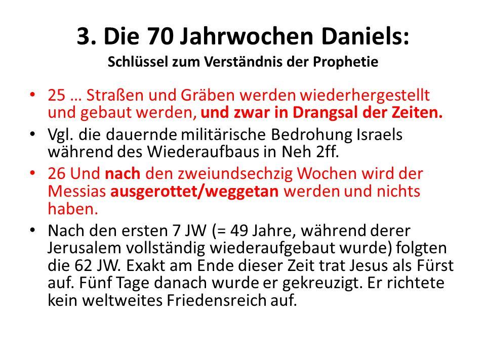3. Die 70 Jahrwochen Daniels: Schlüssel zum Verständnis der Prophetie 25 … Straßen und Gräben werden wiederhergestellt und gebaut werden, und zwar in