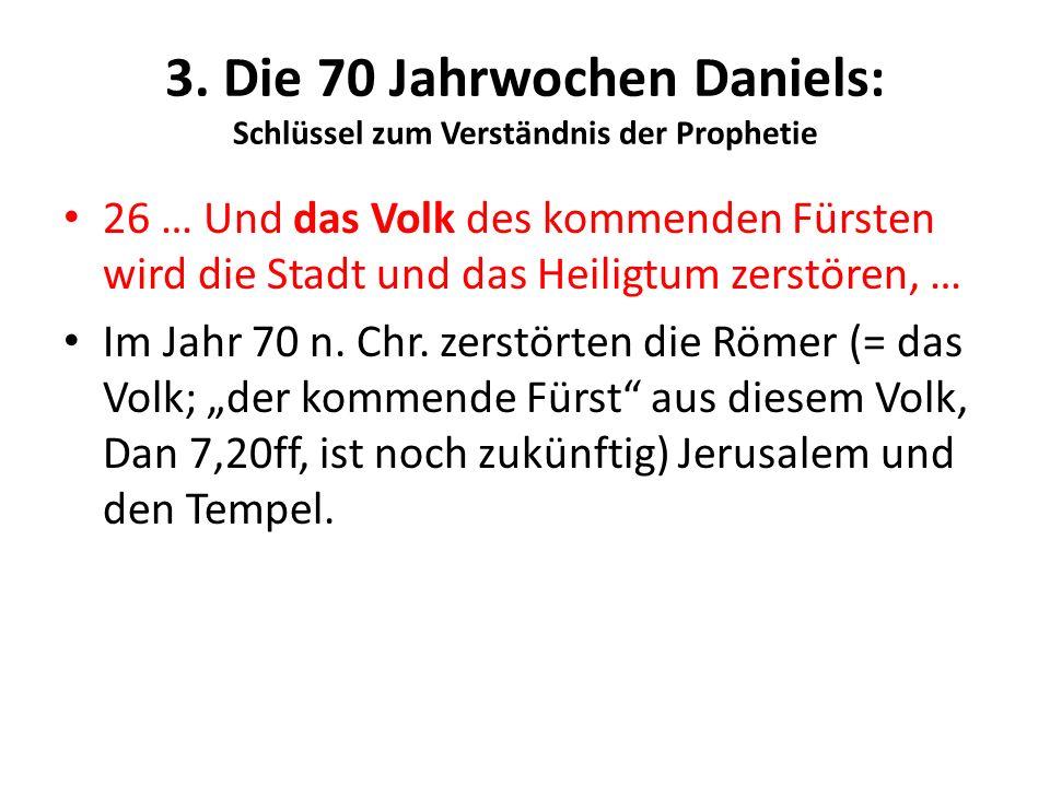 3. Die 70 Jahrwochen Daniels: Schlüssel zum Verständnis der Prophetie 26 … Und das Volk des kommenden Fürsten wird die Stadt und das Heiligtum zerstör