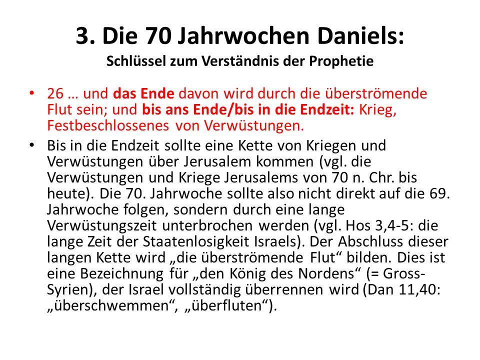 3. Die 70 Jahrwochen Daniels: Schlüssel zum Verständnis der Prophetie 26 … und das Ende davon wird durch die überströmende Flut sein; und bis ans Ende