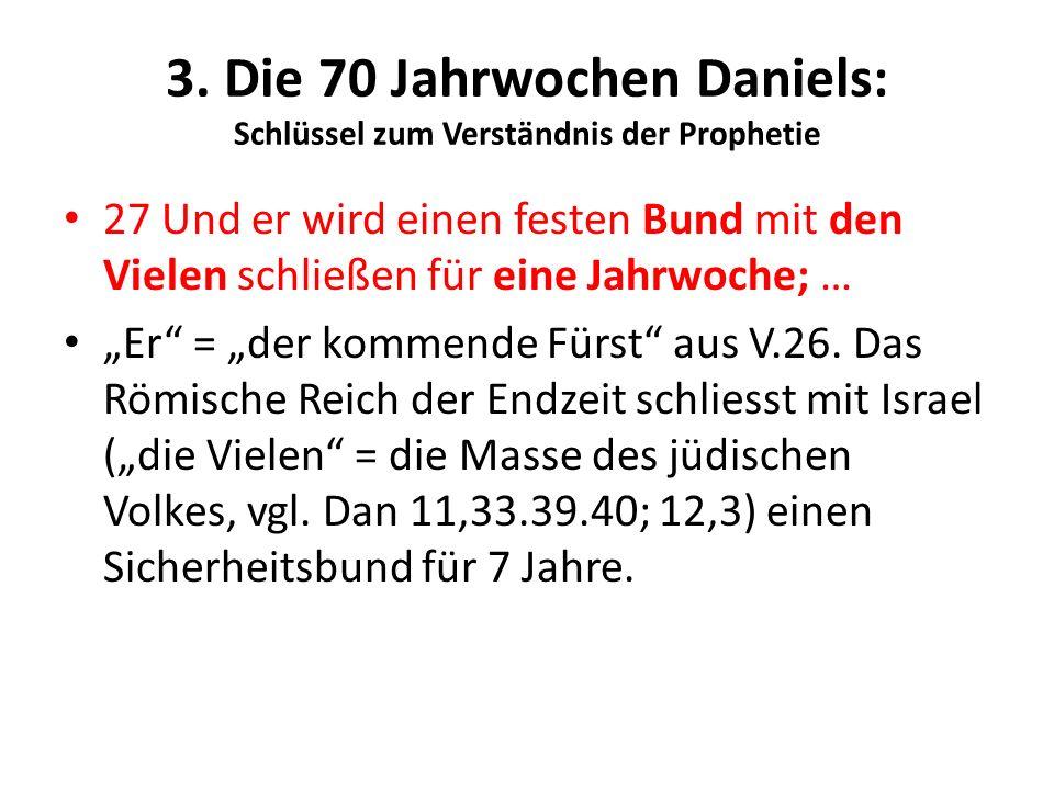 3. Die 70 Jahrwochen Daniels: Schlüssel zum Verständnis der Prophetie 27 Und er wird einen festen Bund mit den Vielen schließen für eine Jahrwoche; …