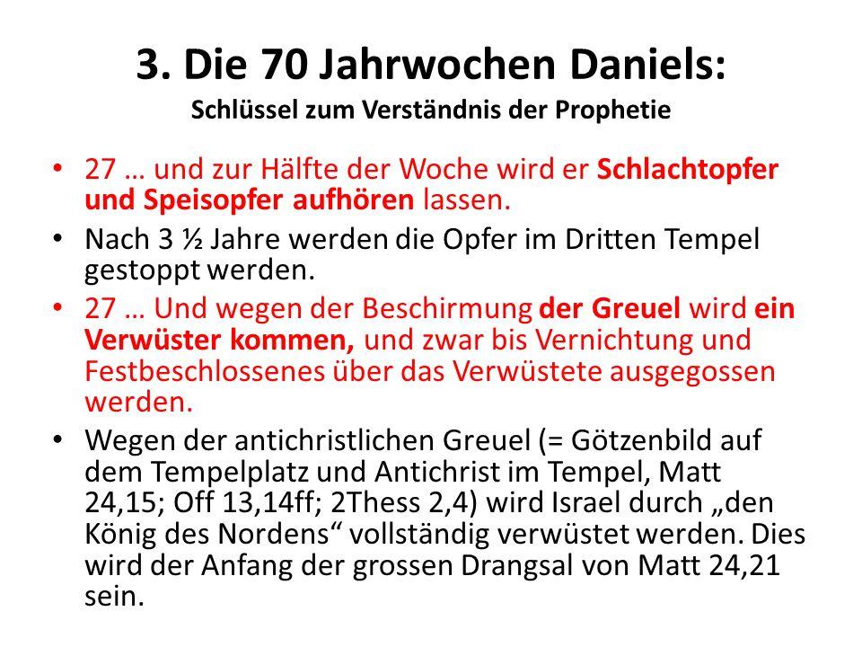 3. Die 70 Jahrwochen Daniels: Schlüssel zum Verständnis der Prophetie 27 … und zur Hälfte der Woche wird er Schlachtopfer und Speisopfer aufhören lass