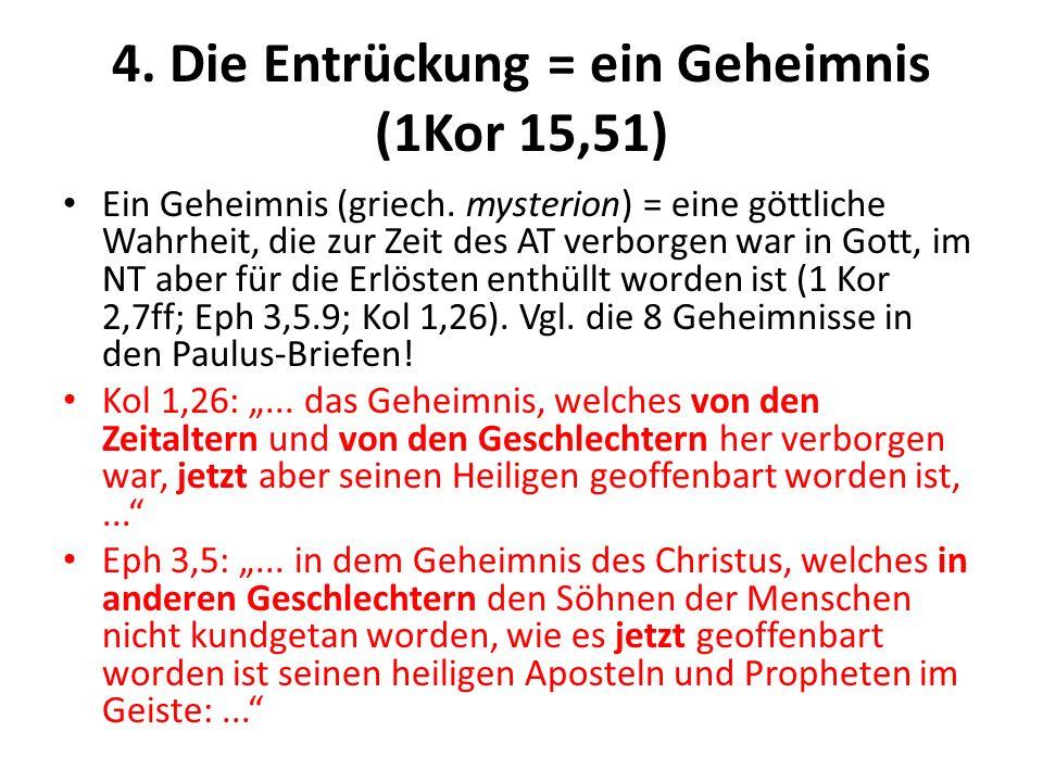 4. Die Entrückung = ein Geheimnis (1Kor 15,51) Ein Geheimnis (griech. mysterion) = eine göttliche Wahrheit, die zur Zeit des AT verborgen war in Gott,