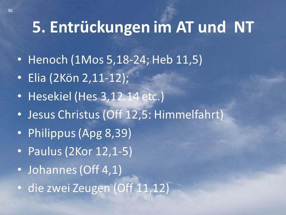 5. Entrückungen im AT und NT Henoch (1Mos 5,18-24; Heb 11,5) Elia (2Kön 2,11-12); Hesekiel (Hes 3,12.14 etc.) Jesus Christus (Off 12,5: Himmelfahrt) P