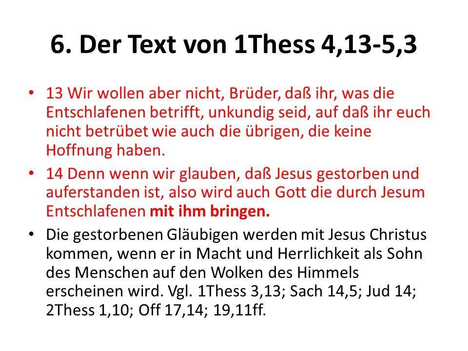 6. Der Text von 1Thess 4,13-5,3 13 Wir wollen aber nicht, Brüder, daß ihr, was die Entschlafenen betrifft, unkundig seid, auf daß ihr euch nicht betrü