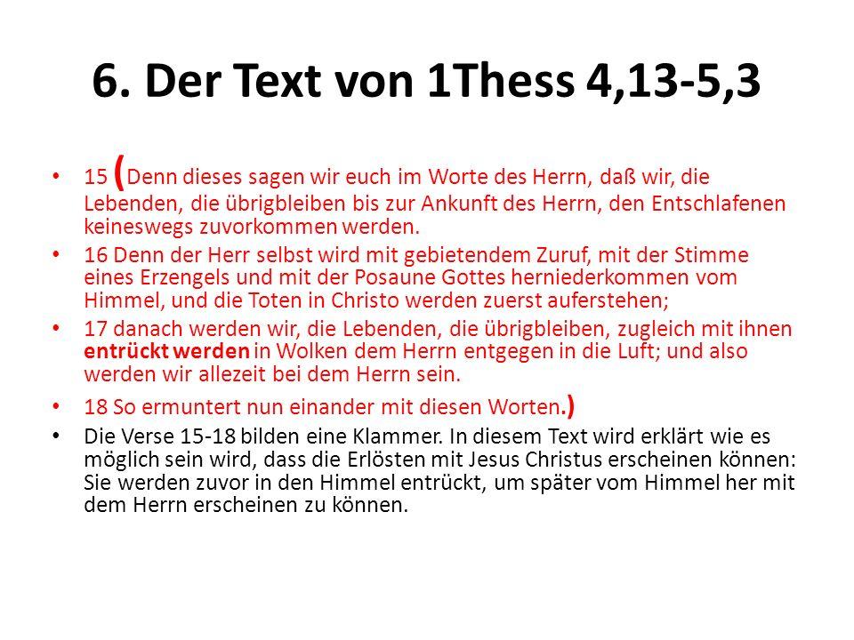 6. Der Text von 1Thess 4,13-5,3 15 ( Denn dieses sagen wir euch im Worte des Herrn, daß wir, die Lebenden, die übrigbleiben bis zur Ankunft des Herrn,