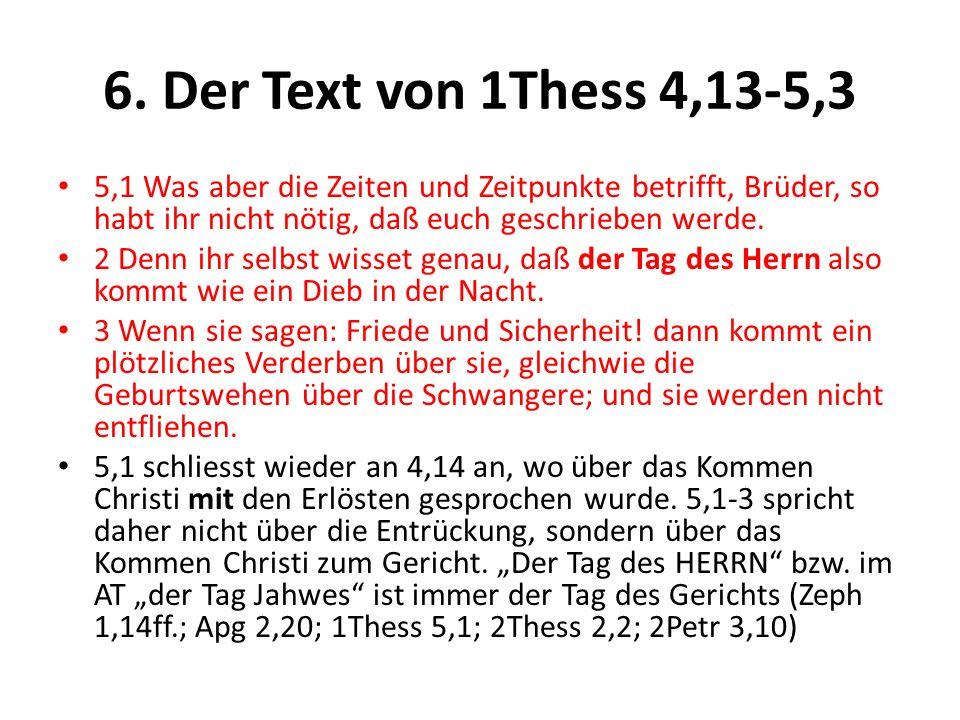 6. Der Text von 1Thess 4,13-5,3 5,1 Was aber die Zeiten und Zeitpunkte betrifft, Brüder, so habt ihr nicht nötig, daß euch geschrieben werde. 2 Denn i