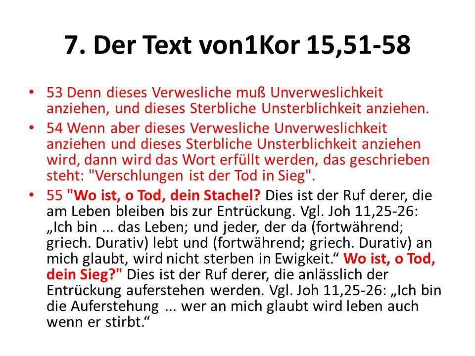 7. Der Text von1Kor 15,51-58 53 Denn dieses Verwesliche muß Unverweslichkeit anziehen, und dieses Sterbliche Unsterblichkeit anziehen. 54 Wenn aber di