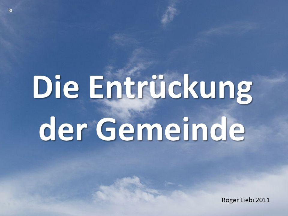 Die Entrückung der Gemeinde RL Roger Liebi 2011
