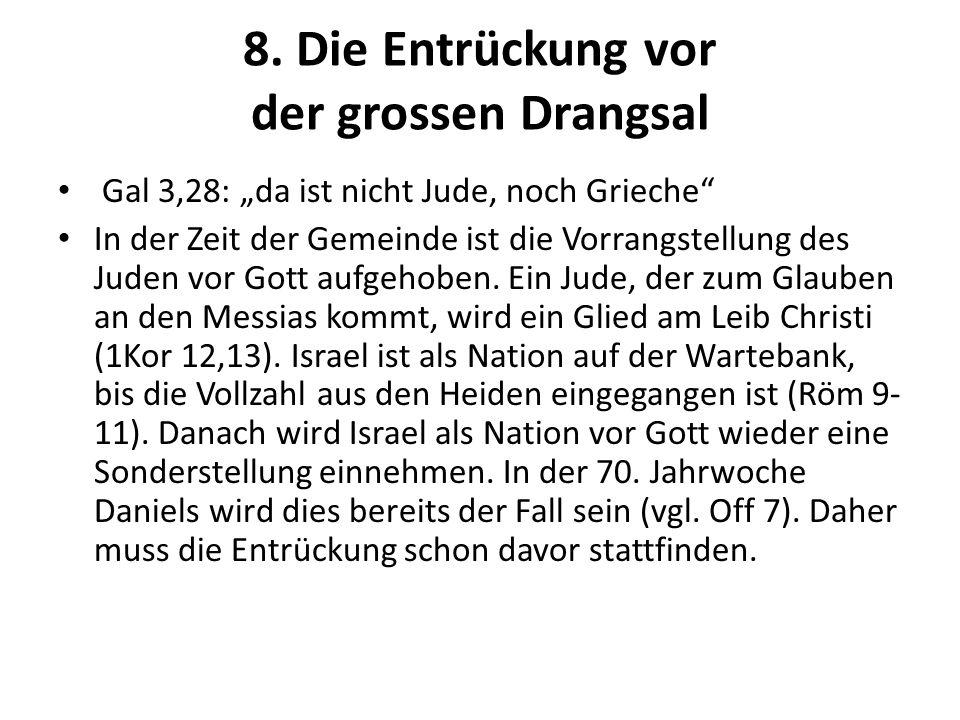8. Die Entrückung vor der grossen Drangsal Gal 3,28: da ist nicht Jude, noch Grieche In der Zeit der Gemeinde ist die Vorrangstellung des Juden vor Go
