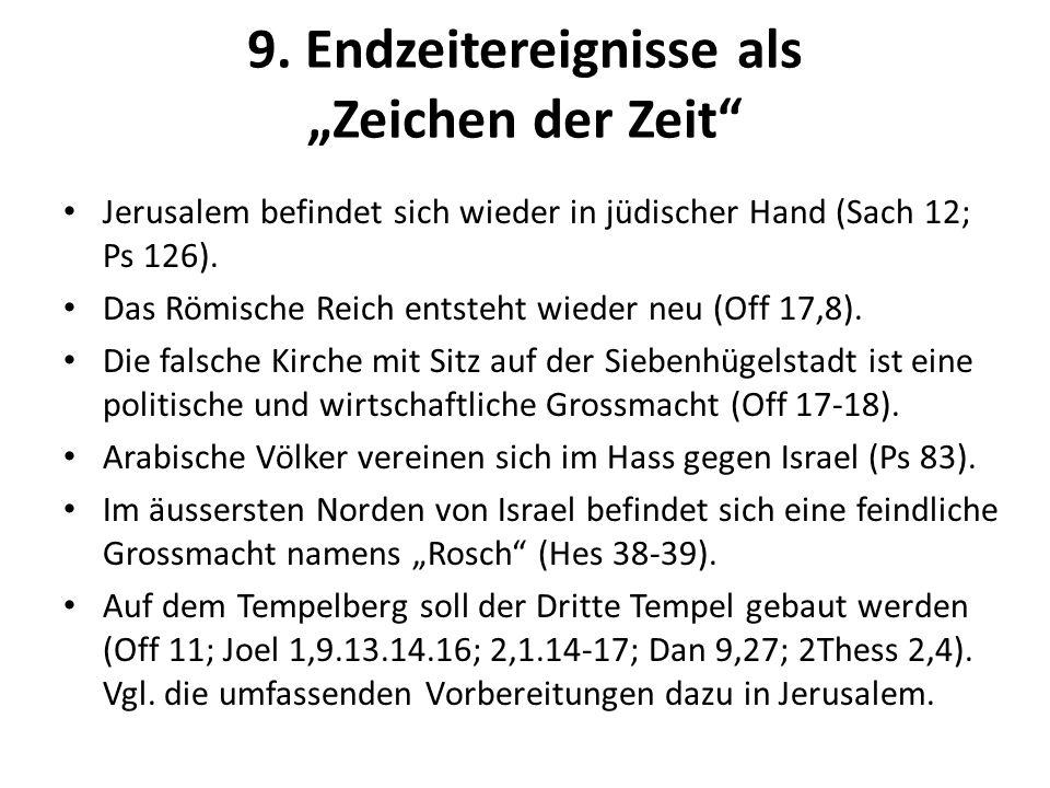 9. Endzeitereignisse als Zeichen der Zeit Jerusalem befindet sich wieder in jüdischer Hand (Sach 12; Ps 126). Das Römische Reich entsteht wieder neu (