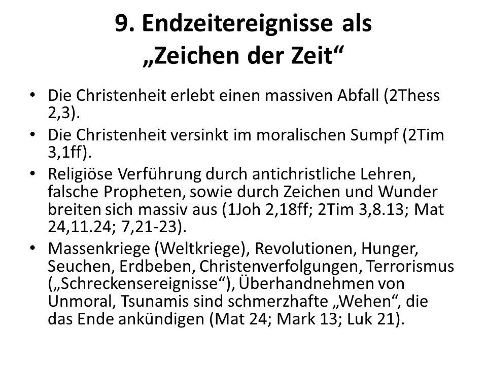 9. Endzeitereignisse als Zeichen der Zeit Die Christenheit erlebt einen massiven Abfall (2Thess 2,3). Die Christenheit versinkt im moralischen Sumpf (