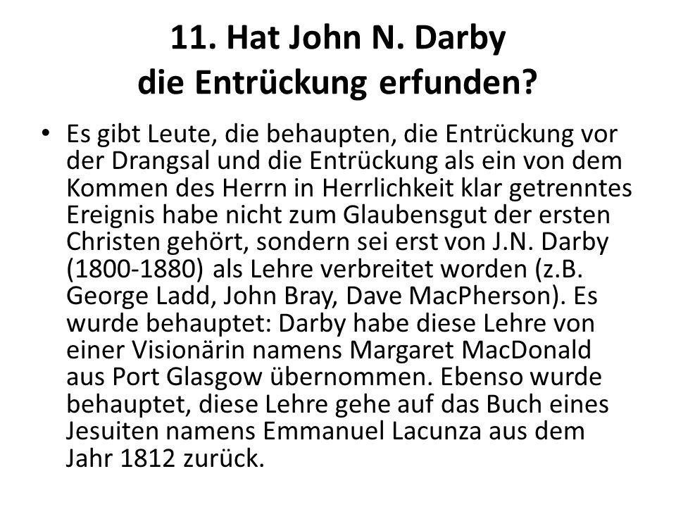 11. Hat John N. Darby die Entrückung erfunden? Es gibt Leute, die behaupten, die Entrückung vor der Drangsal und die Entrückung als ein von dem Kommen