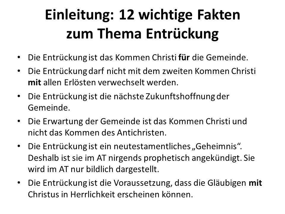 Einleitung: 12 wichtige Fakten zum Thema Entrückung Die Entrückung ist das Kommen Christi für die Gemeinde. Die Entrückung darf nicht mit dem zweiten