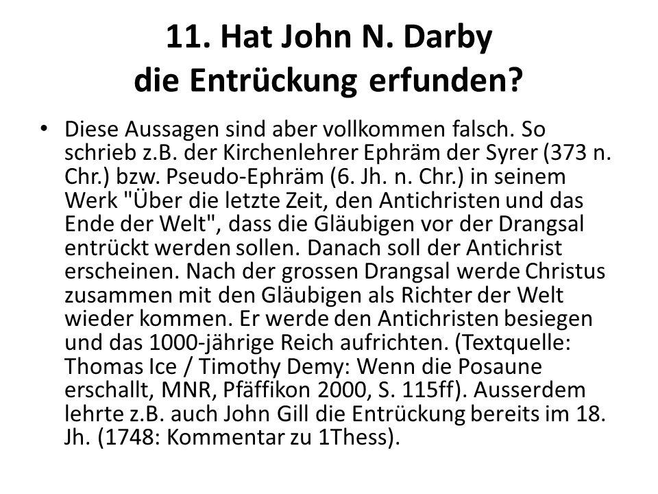 11. Hat John N. Darby die Entrückung erfunden? Diese Aussagen sind aber vollkommen falsch. So schrieb z.B. der Kirchenlehrer Ephräm der Syrer (373 n.