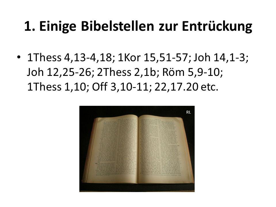 1. Einige Bibelstellen zur Entrückung 1Thess 4,13-4,18; 1Kor 15,51-57; Joh 14,1-3; Joh 12,25-26; 2Thess 2,1b; Röm 5,9-10; 1Thess 1,10; Off 3,10-11; 22