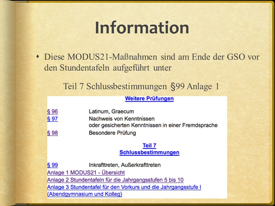 Information Diese MODUS21-Maßnahmen sind am Ende der GSO vor den Stundentafeln aufgeführt unter Teil 7 Schlussbestimmungen §99 Anlage 1