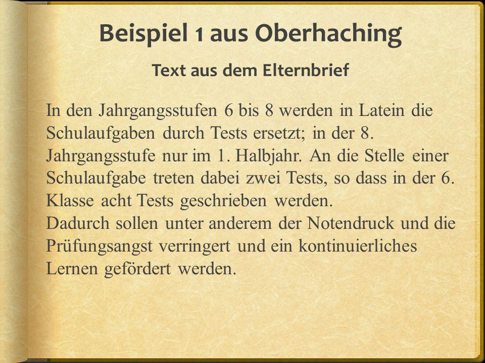 Beispiel 1 aus Oberhaching Text aus dem Elternbrief In den Jahrgangsstufen 6 bis 8 werden in Latein die Schulaufgaben durch Tests ersetzt; in der 8.