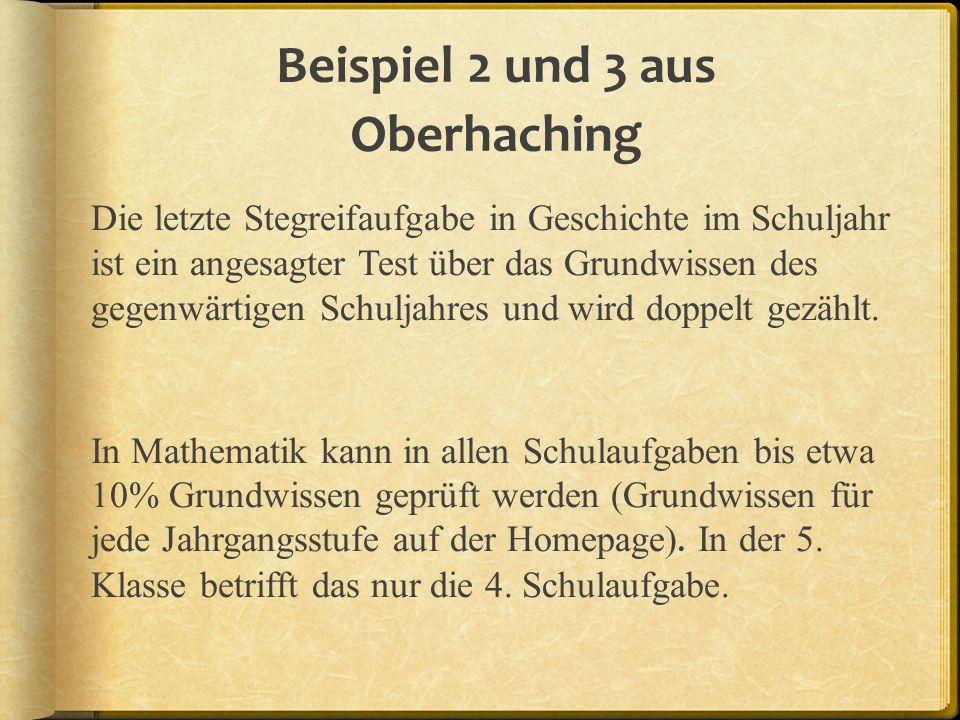 Beispiel 2 und 3 aus Oberhaching Die letzte Stegreifaufgabe in Geschichte im Schuljahr ist ein angesagter Test über das Grundwissen des gegenwärtigen Schuljahres und wird doppelt gezählt.