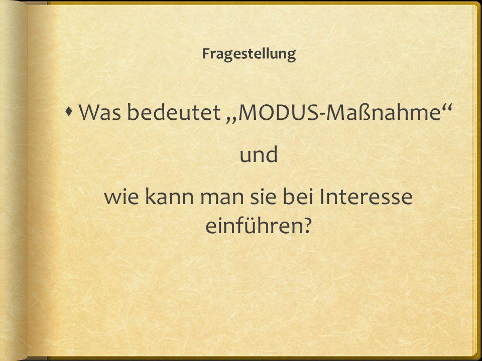 Fragestellung Was bedeutet MODUS-Maßnahme und wie kann man sie bei Interesse einführen?
