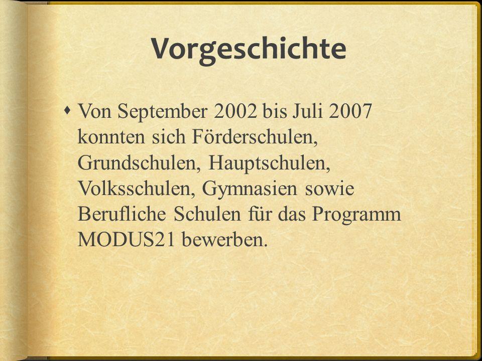 Vorgeschichte Von September 2002 bis Juli 2007 konnten sich Förderschulen, Grundschulen, Hauptschulen, Volksschulen, Gymnasien sowie Berufliche Schulen für das Programm MODUS21 bewerben.