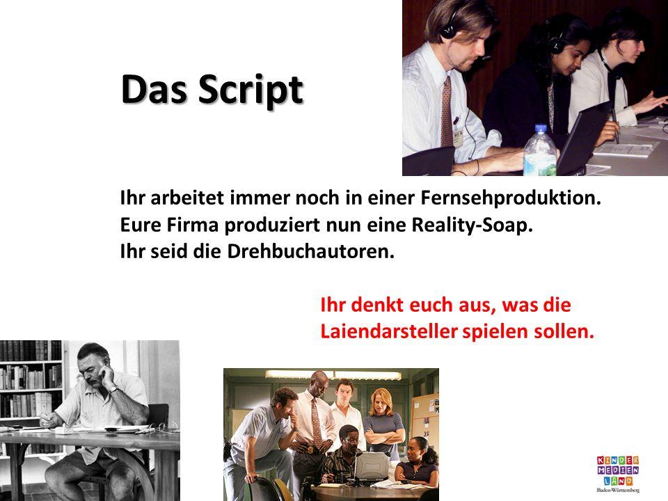 Das Script Ihr arbeitet immer noch in einer Fernsehproduktion. Eure Firma produziert nun eine Reality-Soap. Ihr seid die Drehbuchautoren. Ihr denkt eu