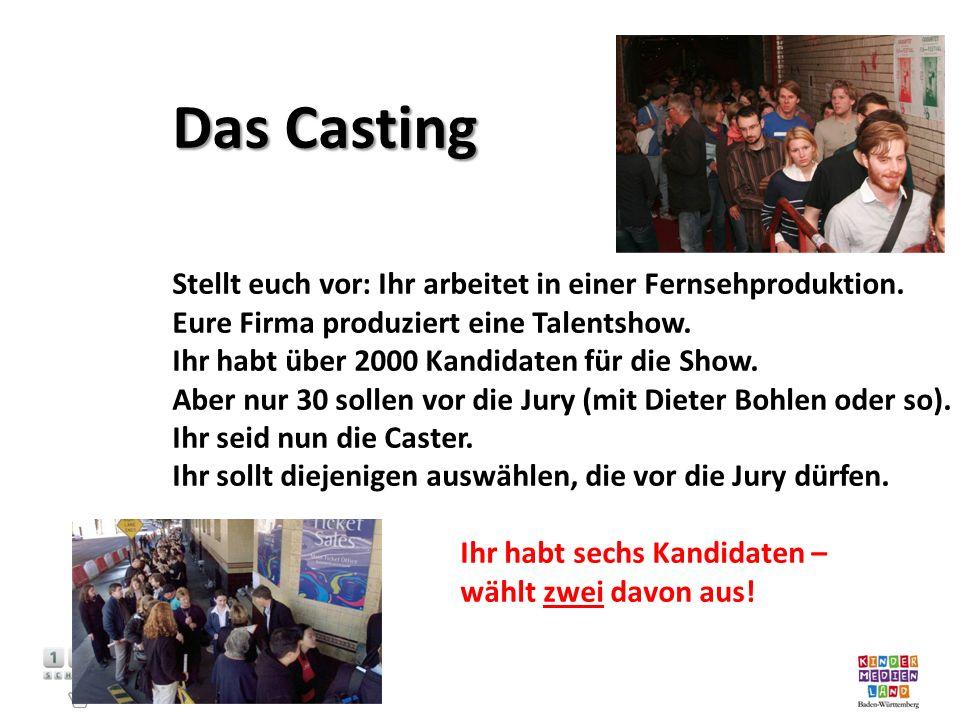 Das Casting Stellt euch vor: Ihr arbeitet in einer Fernsehproduktion. Eure Firma produziert eine Talentshow. Ihr habt über 2000 Kandidaten für die Sho