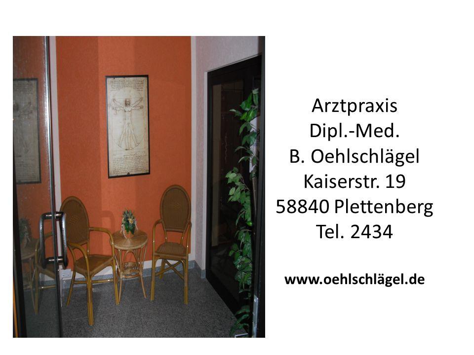 Arztpraxis Dipl.-Med. B. Oehlschlägel Kaiserstr. 19 58840 Plettenberg Tel. 2434 www.oehlschlägel.de