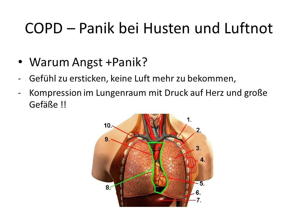 COPD – Panik bei Husten und Luftnot Warum Angst +Panik? -Gefühl zu ersticken, keine Luft mehr zu bekommen, -Kompression im Lungenraum mit Druck auf He