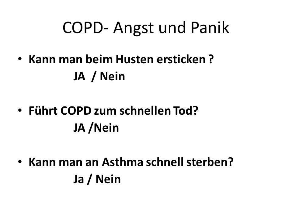 COPD- Angst und Panik Kann man beim Husten ersticken ? JA / Nein Führt COPD zum schnellen Tod? JA /Nein Kann man an Asthma schnell sterben? Ja / Nein