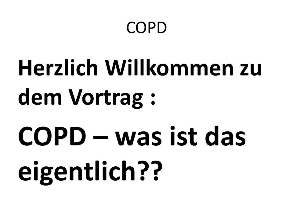 COPD Herzlich Willkommen zu dem Vortrag : COPD – was ist das eigentlich??