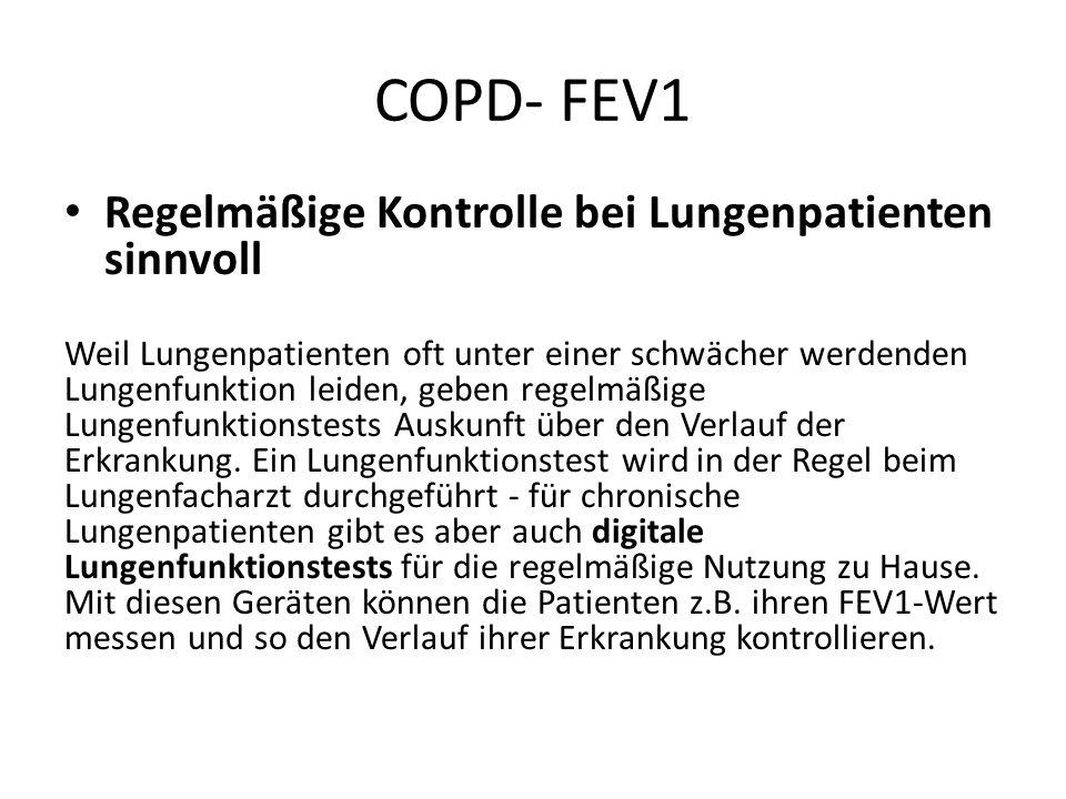 COPD- FEV1 Regelmäßige Kontrolle bei Lungenpatienten sinnvoll Weil Lungenpatienten oft unter einer schwächer werdenden Lungenfunktion leiden, geben re