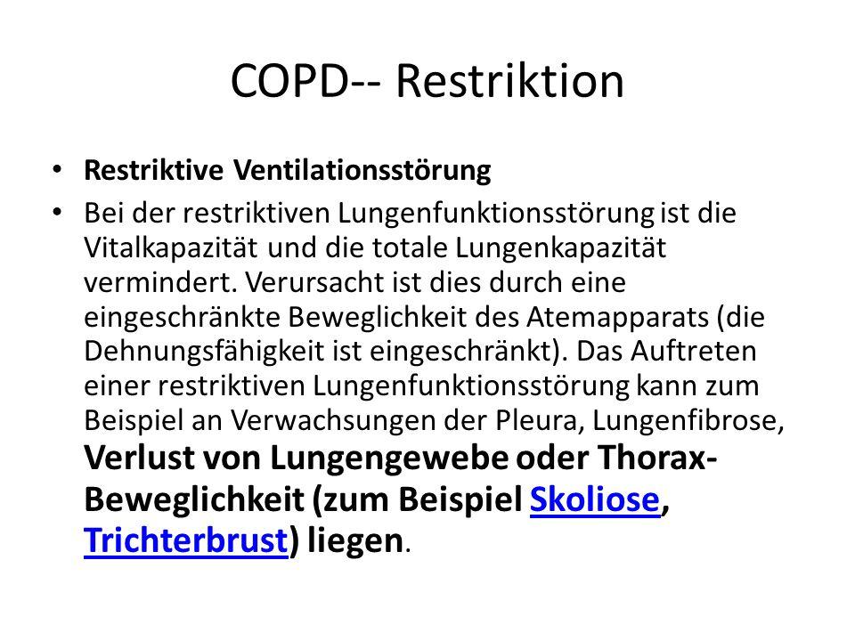 COPD-- Restriktion Restriktive Ventilationsstörung Bei der restriktiven Lungenfunktionsstörung ist die Vitalkapazität und die totale Lungenkapazität v